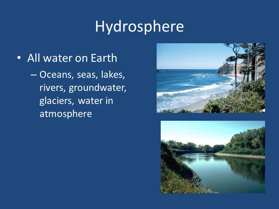 Hydrosphere All water on Earth