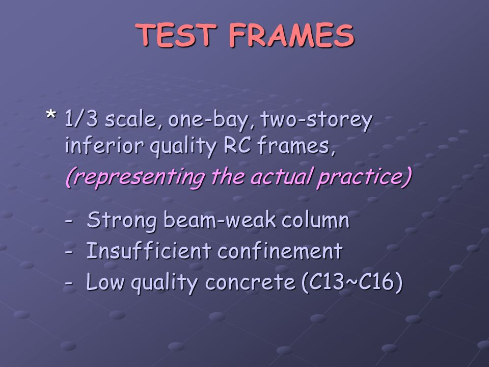 TEST FRAMES 1/3 scale, one-bay, two-storey inferior quality RC frames,