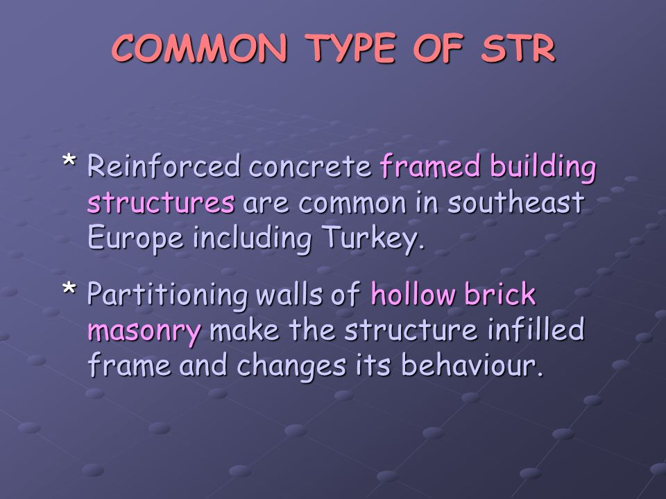 COMMON TYPE OF STR Reinforced concrete framed building structures are common in southeast Europe including Turkey.