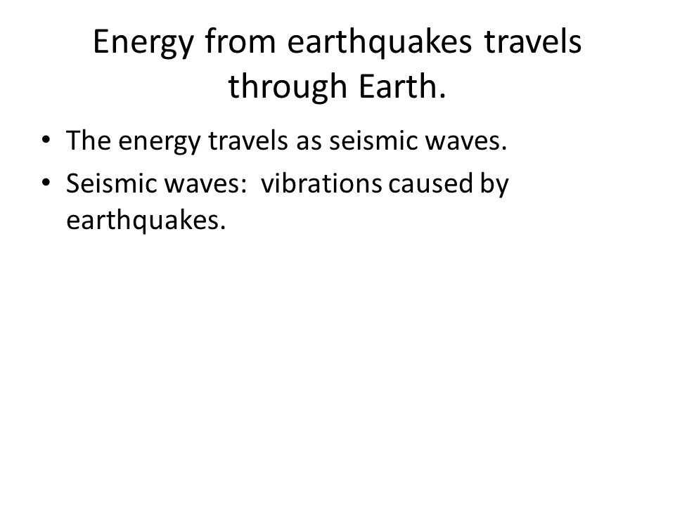 Energy from earthquakes travels through Earth.