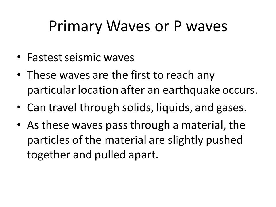 Primary Waves or P waves
