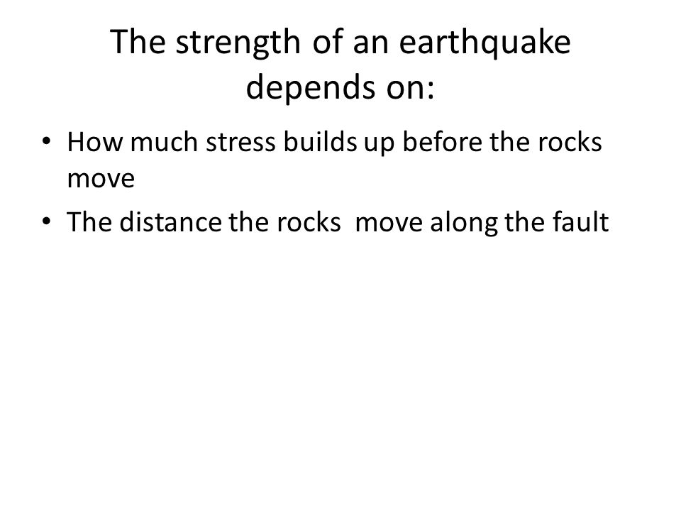 The strength of an earthquake depends on: