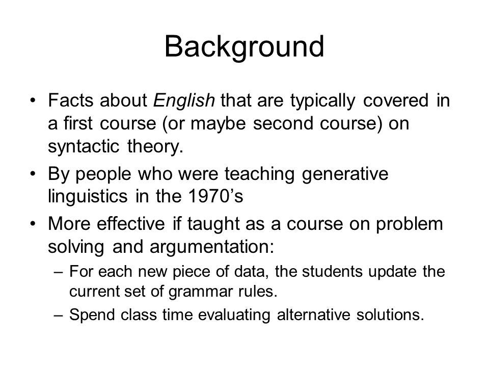Background Facts about English that are typically covered in a first course (or maybe second course) on syntactic theory.