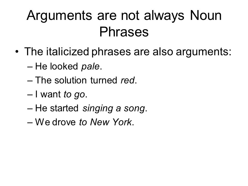 Arguments are not always Noun Phrases
