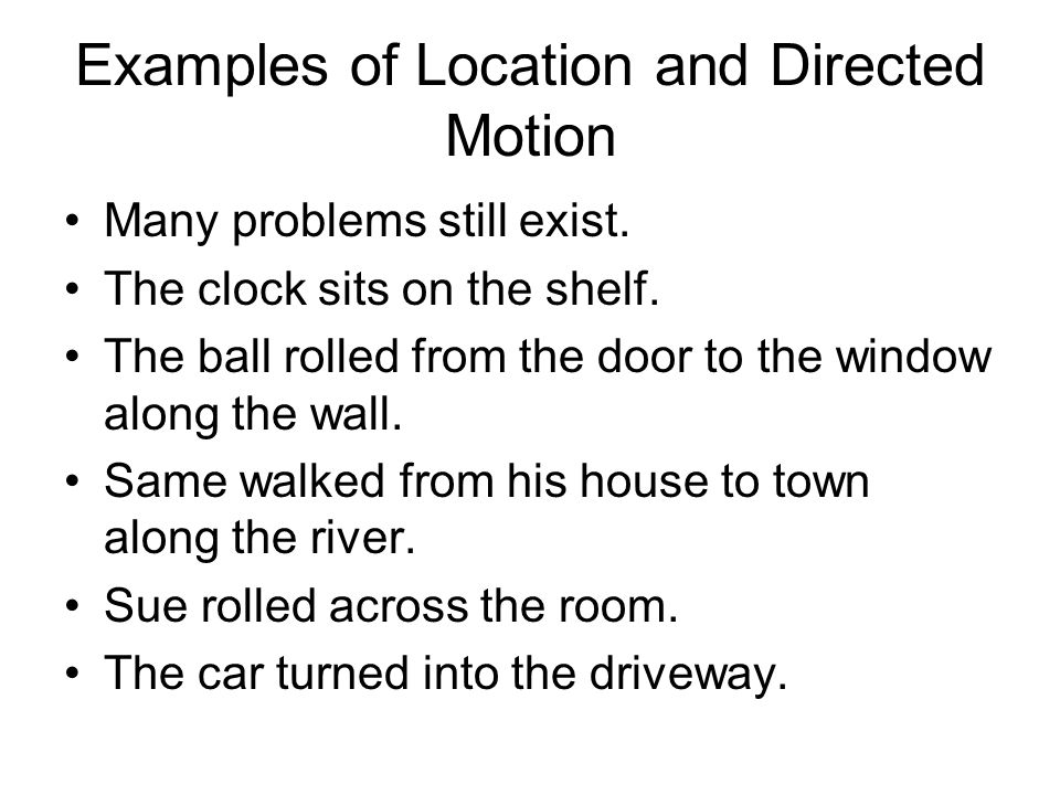 Examples of Location and Directed Motion