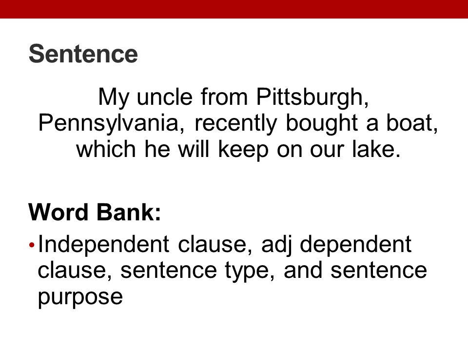 Sentence My uncle from Pittsburgh, Pennsylvania, recently bought a boat, which he will keep on our lake.