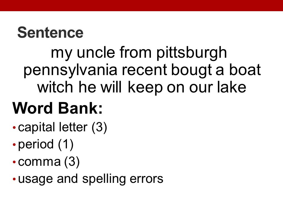 Sentence my uncle from pittsburgh pennsylvania recent bougt a boat witch he will keep on our lake. Word Bank: