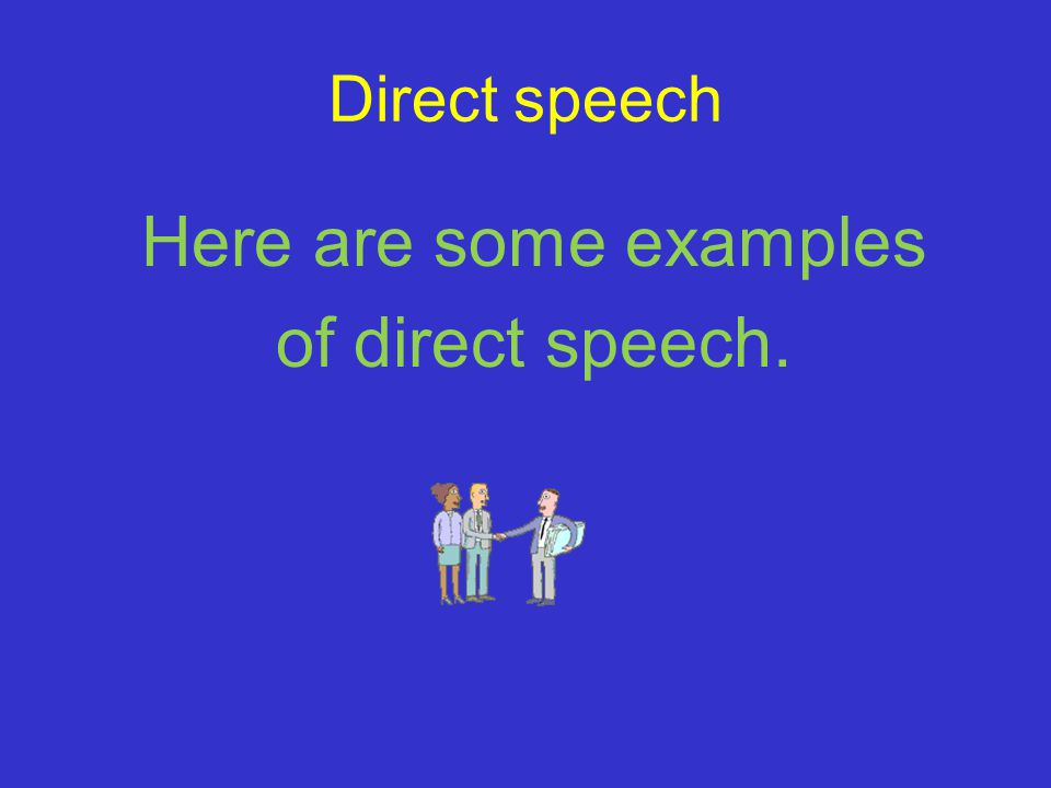 Here are some examples of direct speech.