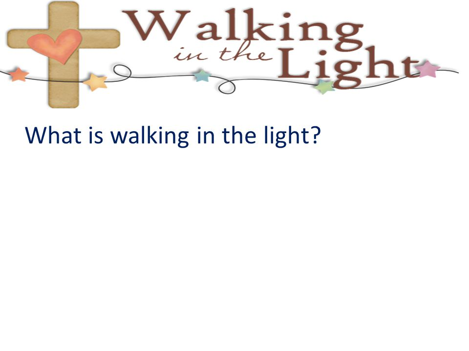 What is walking in the light
