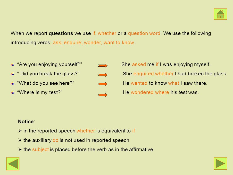 When we report questions we use if, whether or a question word