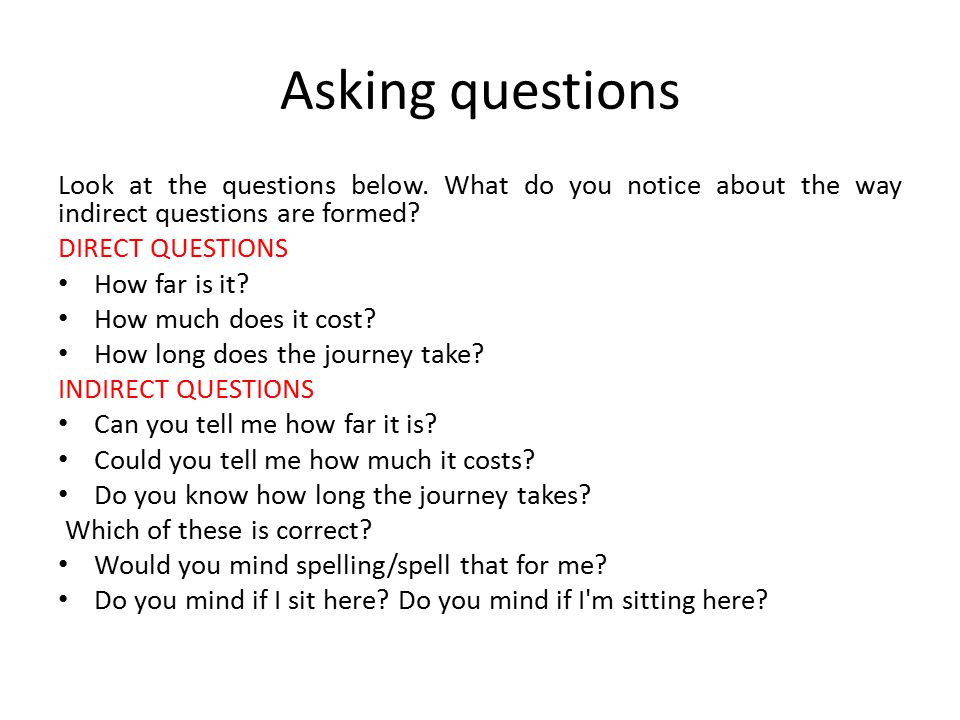 Asking questions Look at the questions below. What do you notice about the way indirect questions are formed