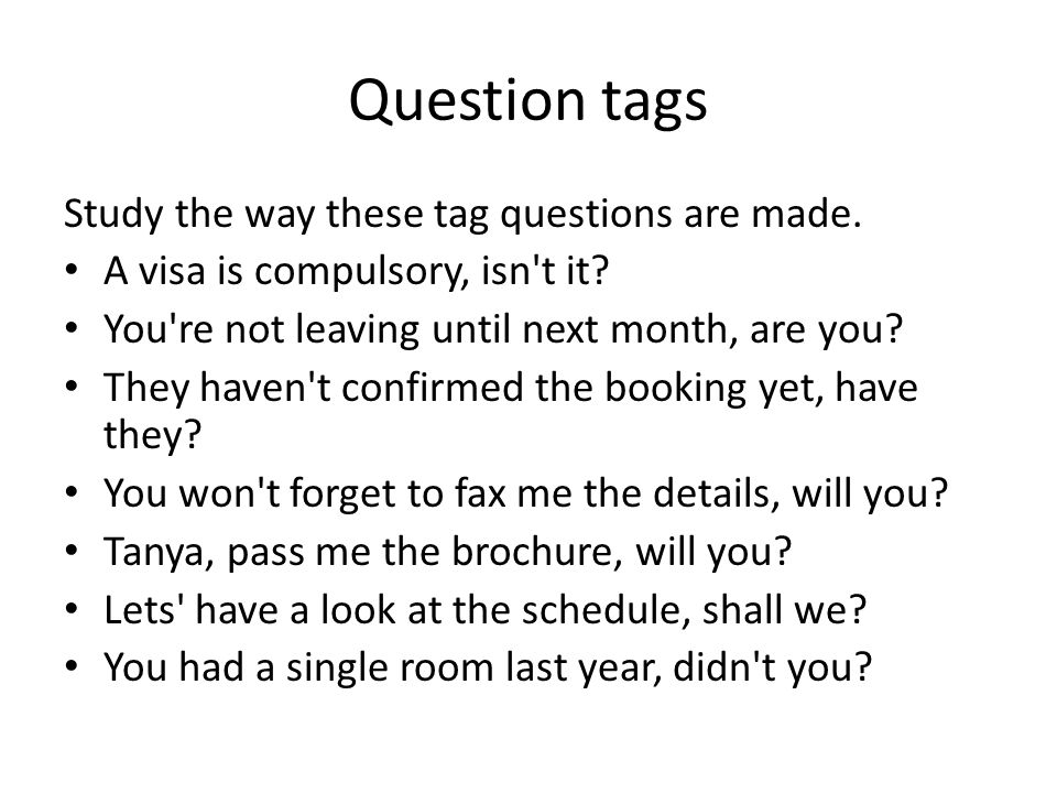 Question tags Study the way these tag questions are made.