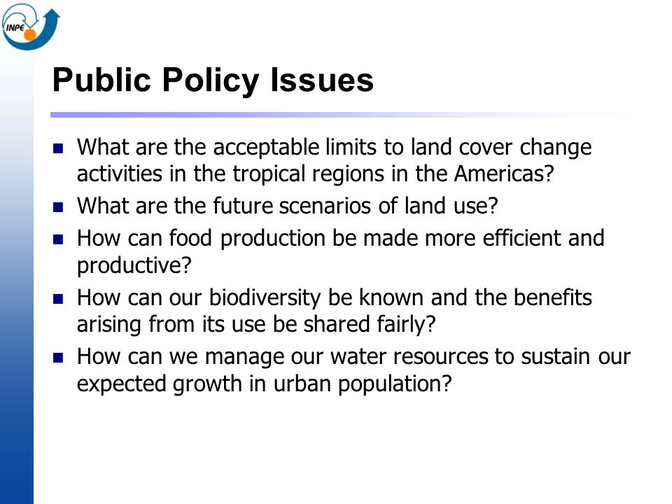 Public Policy Issues What are the acceptable limits to land cover change activities in the tropical regions in the Americas