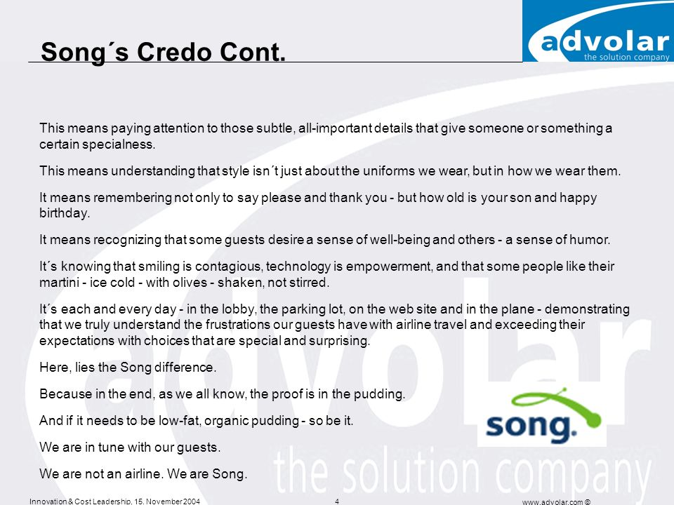 Song´s Credo Cont. This means paying attention to those subtle, all-important details that give someone or something a certain specialness.