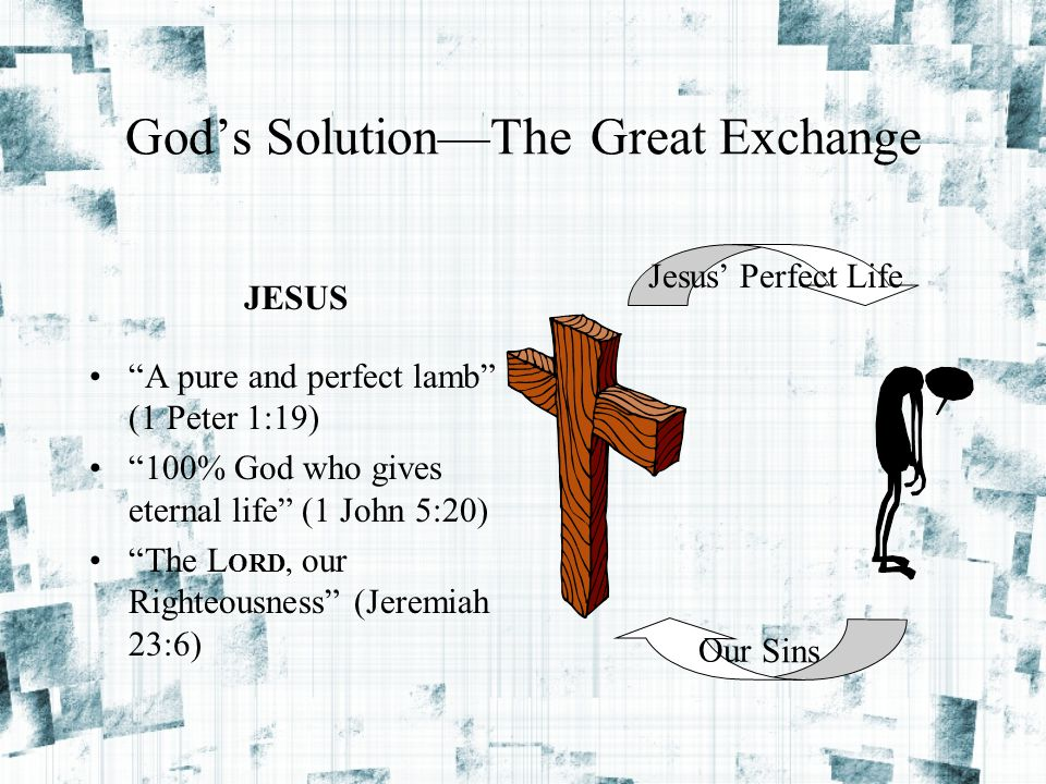 God's Solution—The Great Exchange