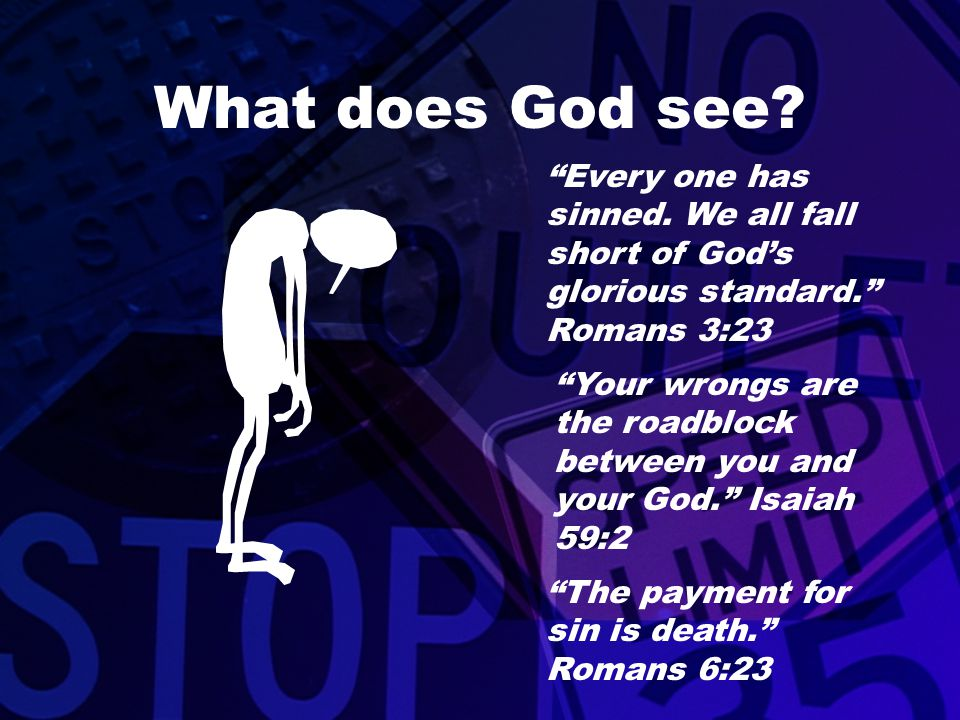 What does God see Every one has sinned. We all fall short of God's glorious standard. Romans 3:23.