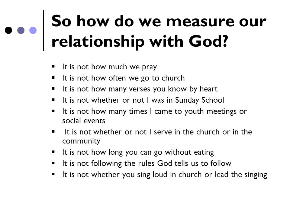 So how do we measure our relationship with God