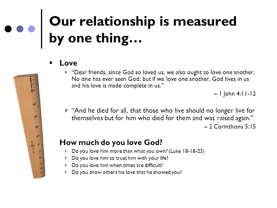 Our relationship is measured by one thing…