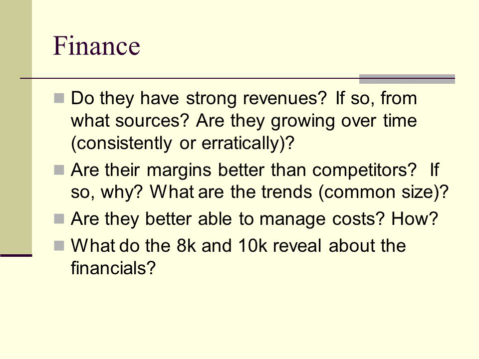 Finance Do they have strong revenues If so, from what sources Are they growing over time (consistently or erratically)