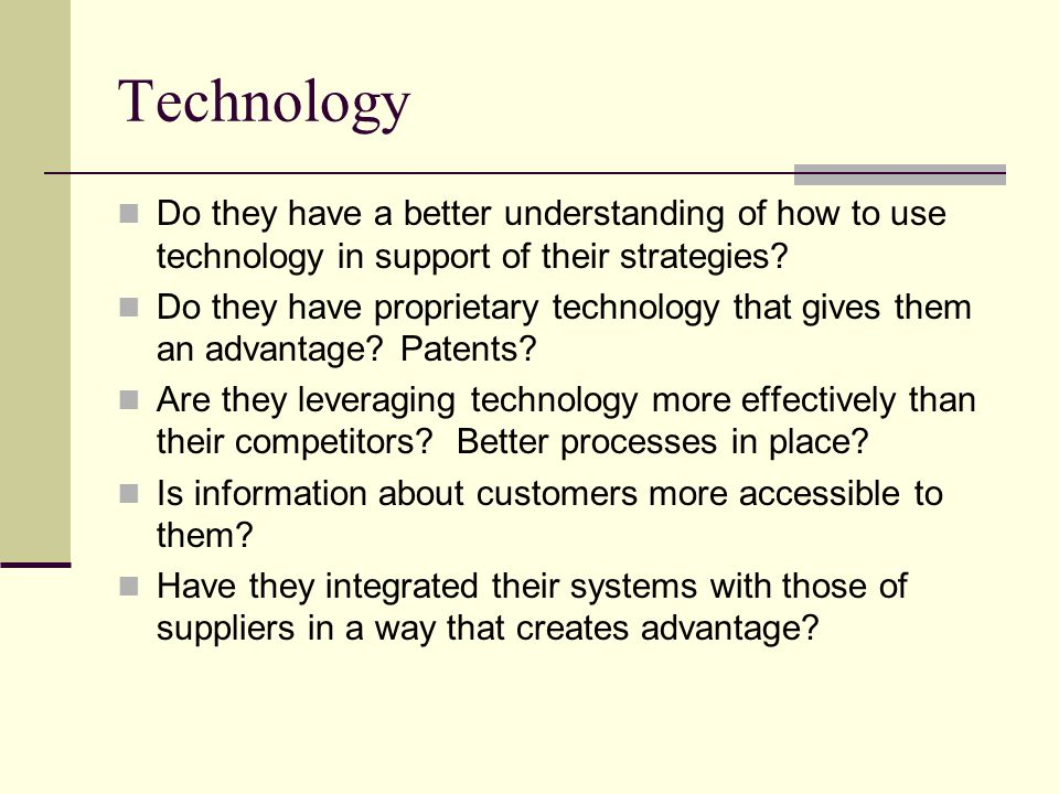 Technology Do they have a better understanding of how to use technology in support of their strategies