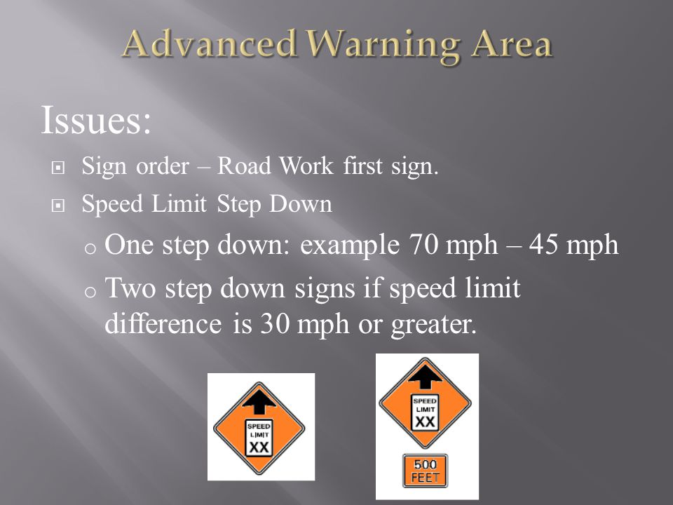 Issues: Advanced Warning Area One step down: example 70 mph – 45 mph
