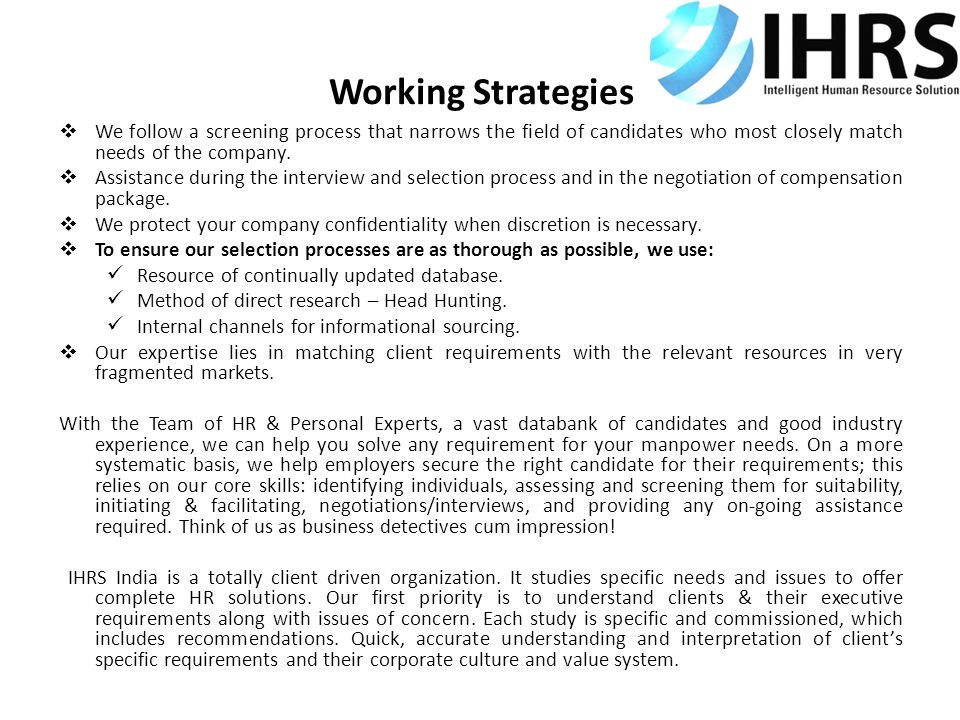 Working Strategies We follow a screening process that narrows the field of candidates who most closely match needs of the company.