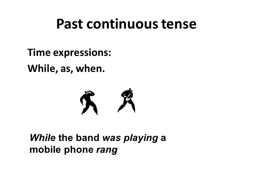 Past continuous tense Time expressions: While, as, when.