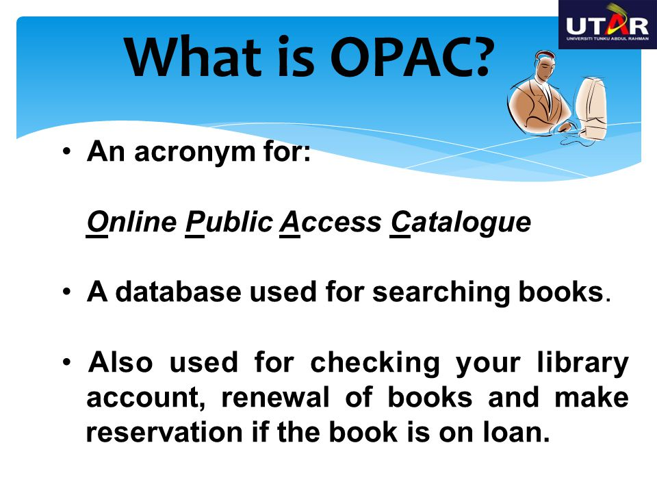 What is OPAC An acronym for: Online Public Access Catalogue