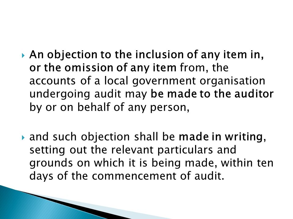 An objection to the inclusion of any item in, or the omission of any item from, the accounts of a local government organisation undergoing audit may be made to the auditor by or on behalf of any person,