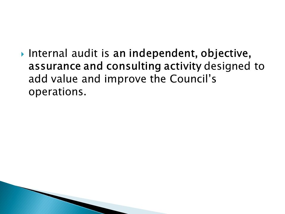 Internal audit is an independent, objective, assurance and consulting activity designed to add value and improve the Council's operations.