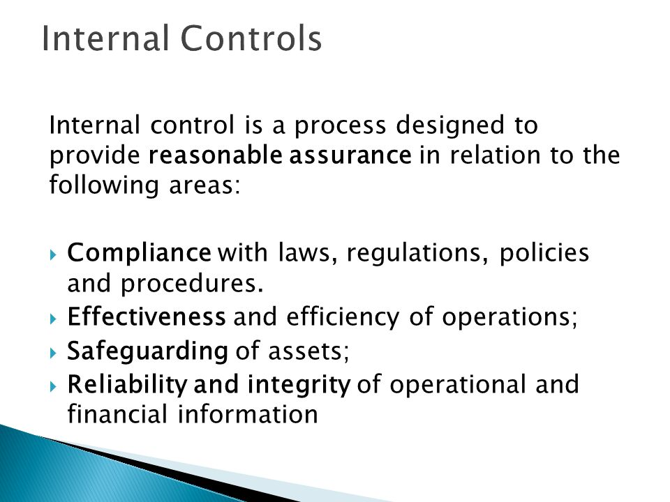 Internal Controls Internal control is a process designed to provide reasonable assurance in relation to the following areas: