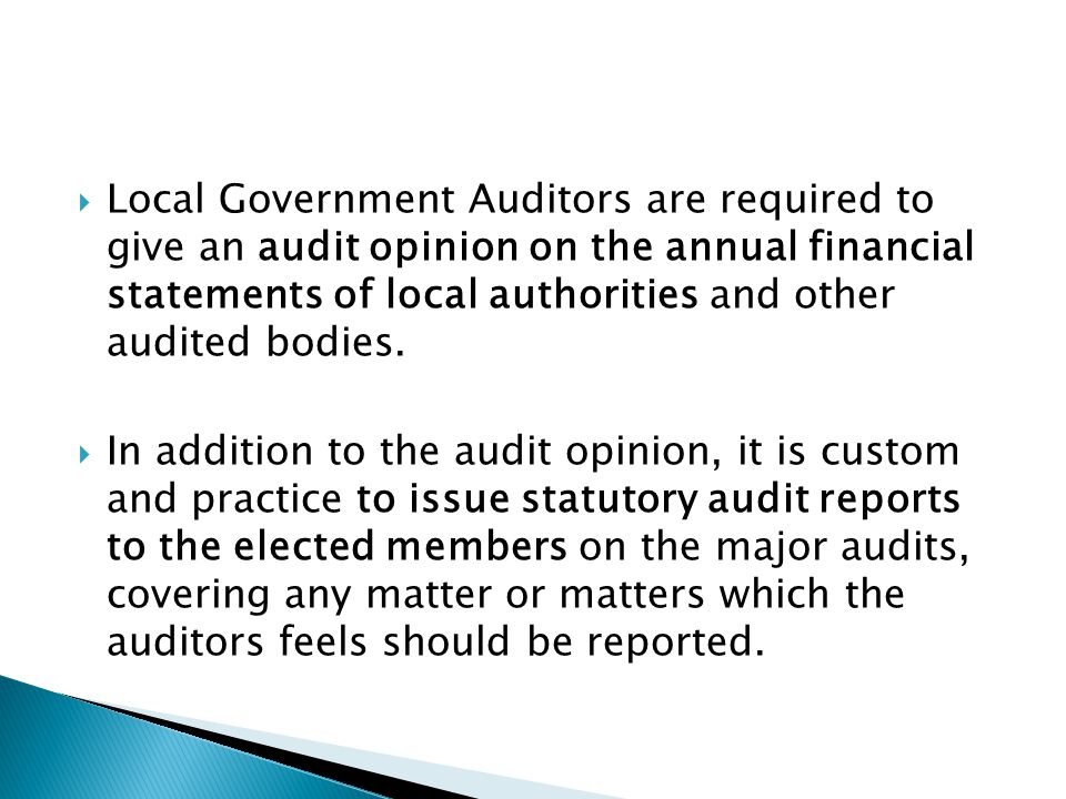 Local Government Auditors are required to give an audit opinion on the annual financial statements of local authorities and other audited bodies.