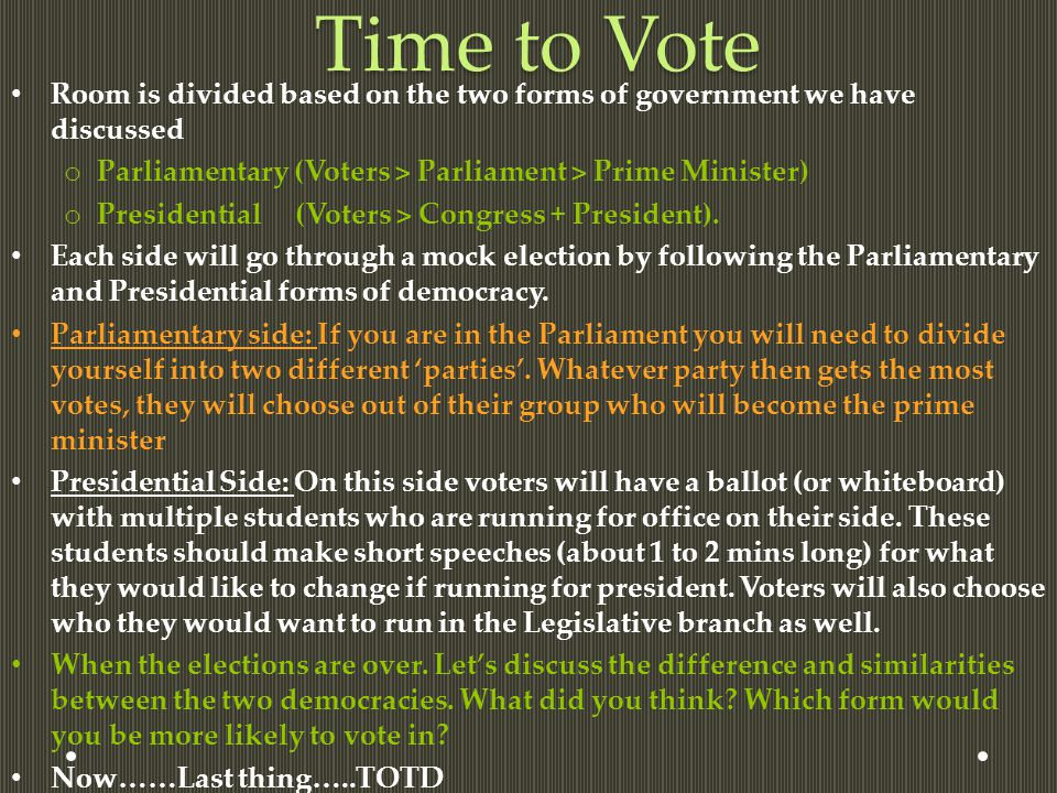 Time to Vote Room is divided based on the two forms of government we have discussed. Parliamentary (Voters > Parliament > Prime Minister)