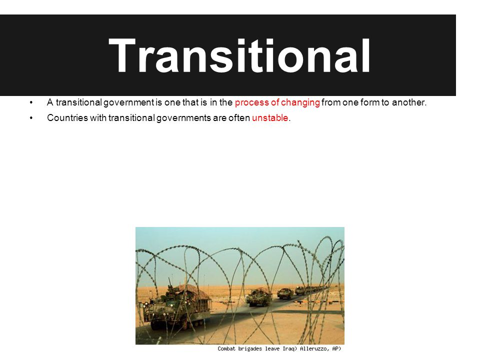 Transitional Examples of countries with transitional governments: