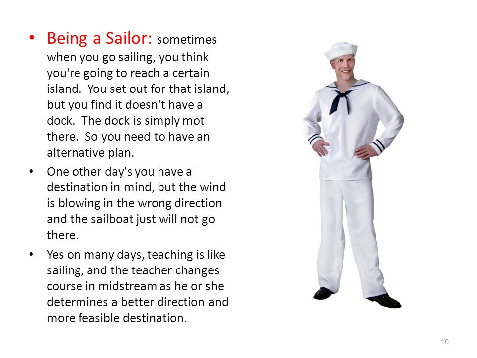 Being a Sailor: sometimes when you go sailing, you think you re going to reach a certain island. You set out for that island, but you find it doesn t have a dock. The dock is simply mot there. So you need to have an alternative plan.