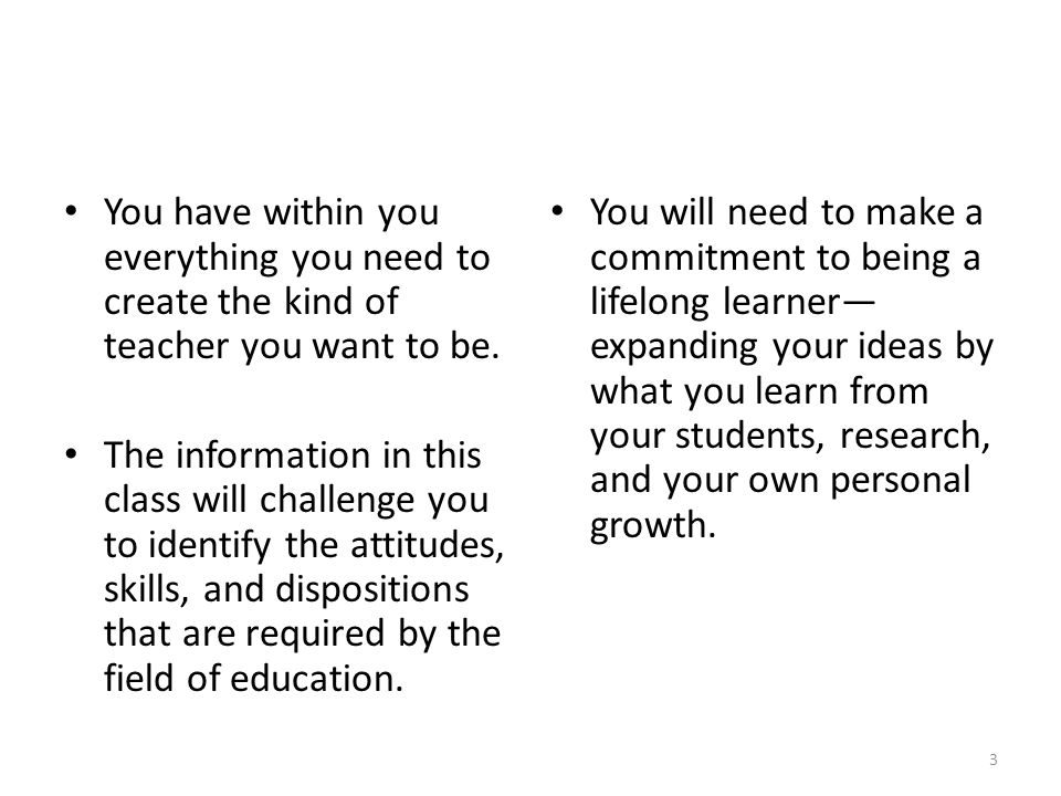 You have within you everything you need to create the kind of teacher you want to be.