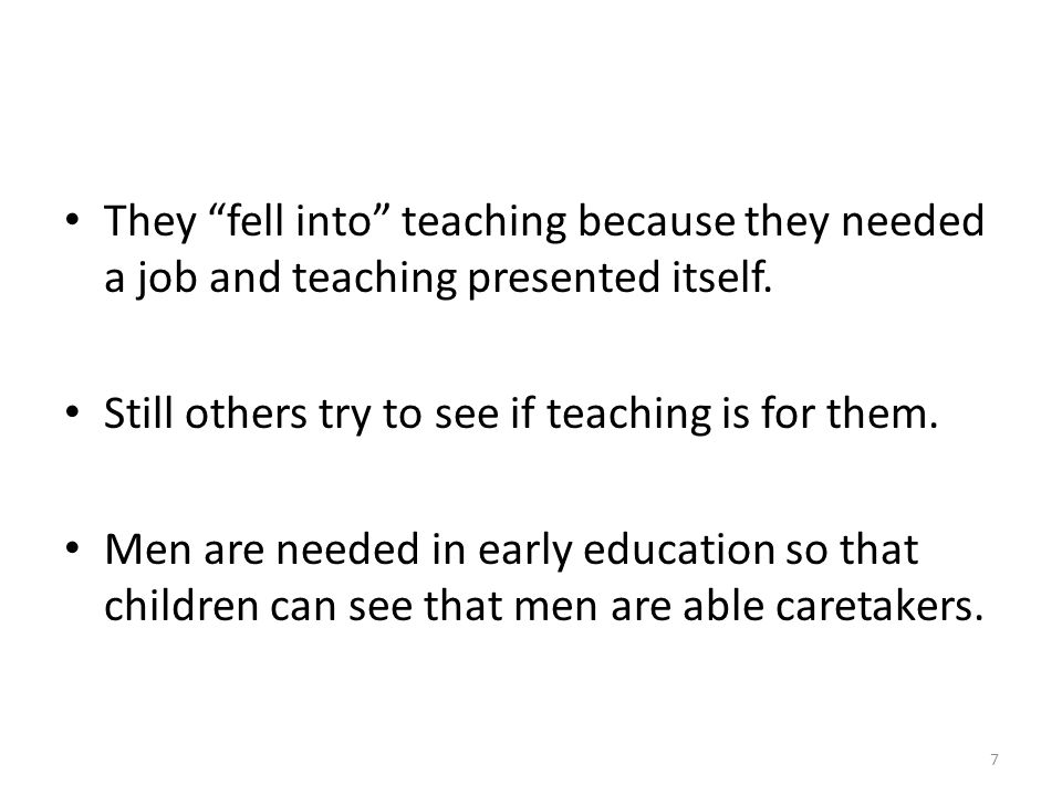 They fell into teaching because they needed a job and teaching presented itself.