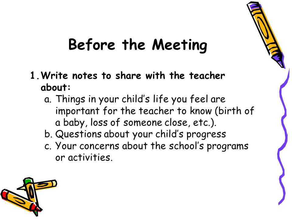 Before the Meeting Write notes to share with the teacher about: