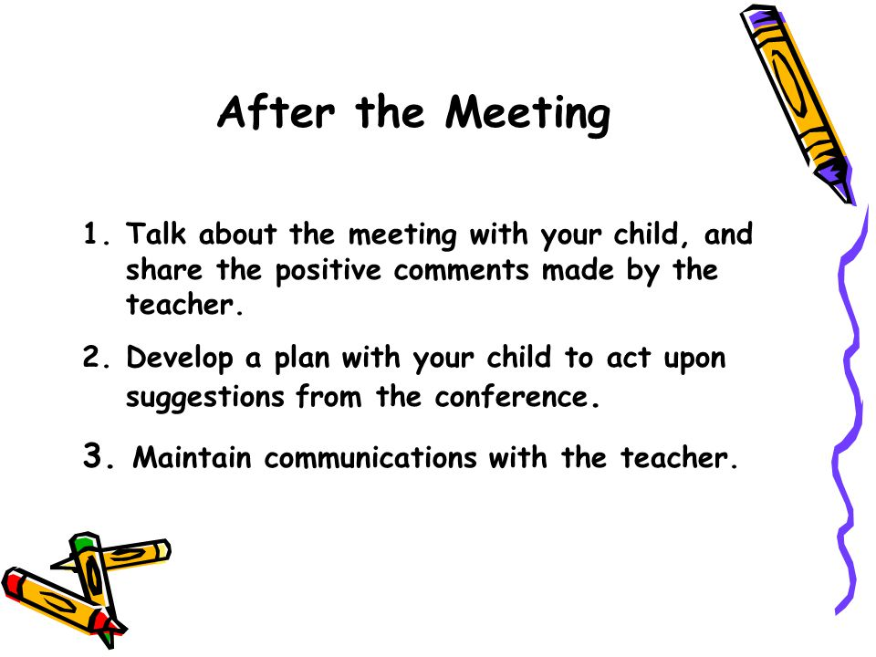 After the Meeting 3. Maintain communications with the teacher.