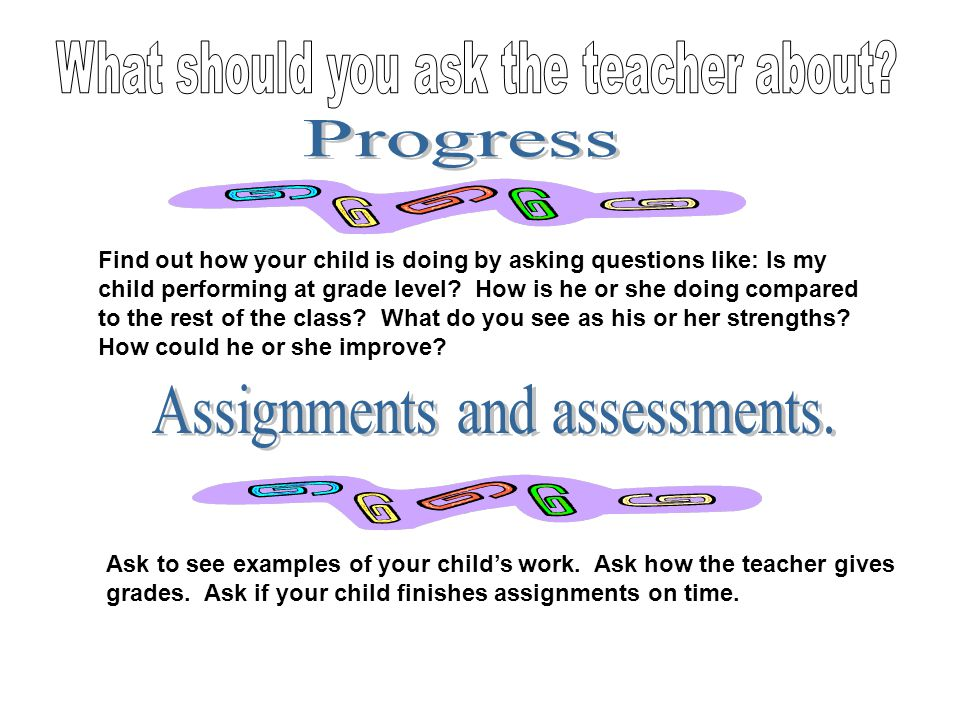 What should you ask the teacher about
