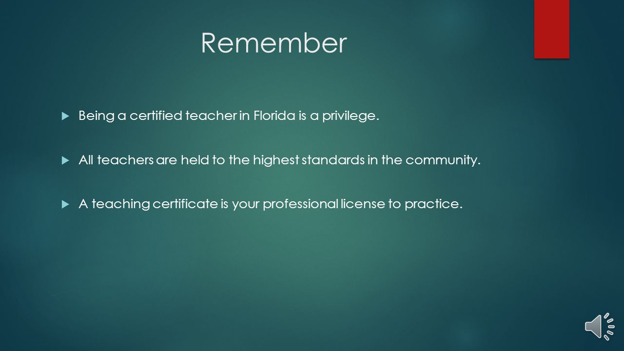 Remember Being a certified teacher in Florida is a privilege.