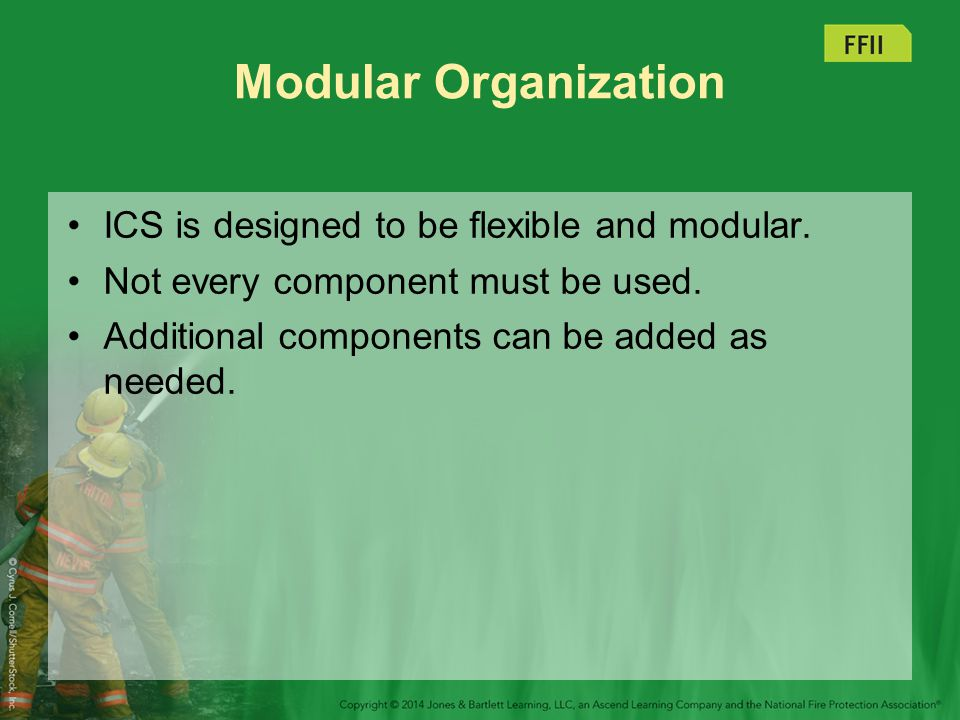 Modular Organization ICS is designed to be flexible and modular.