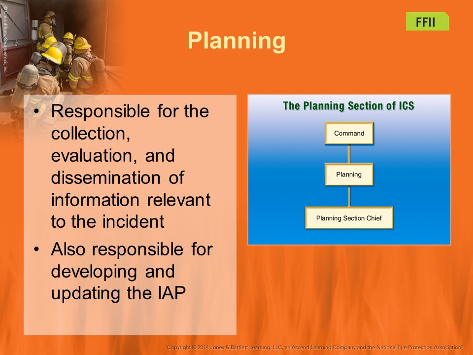 Planning Responsible for the collection, evaluation, and dissemination of information relevant to the incident.