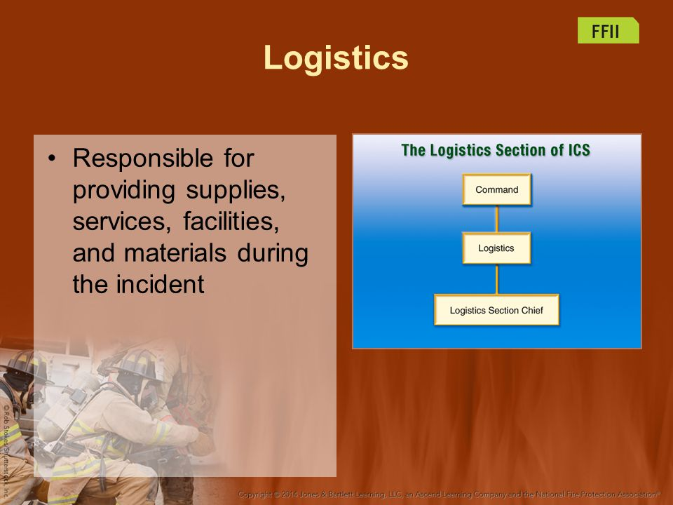 Logistics Responsible for providing supplies, services, facilities, and materials during the incident.
