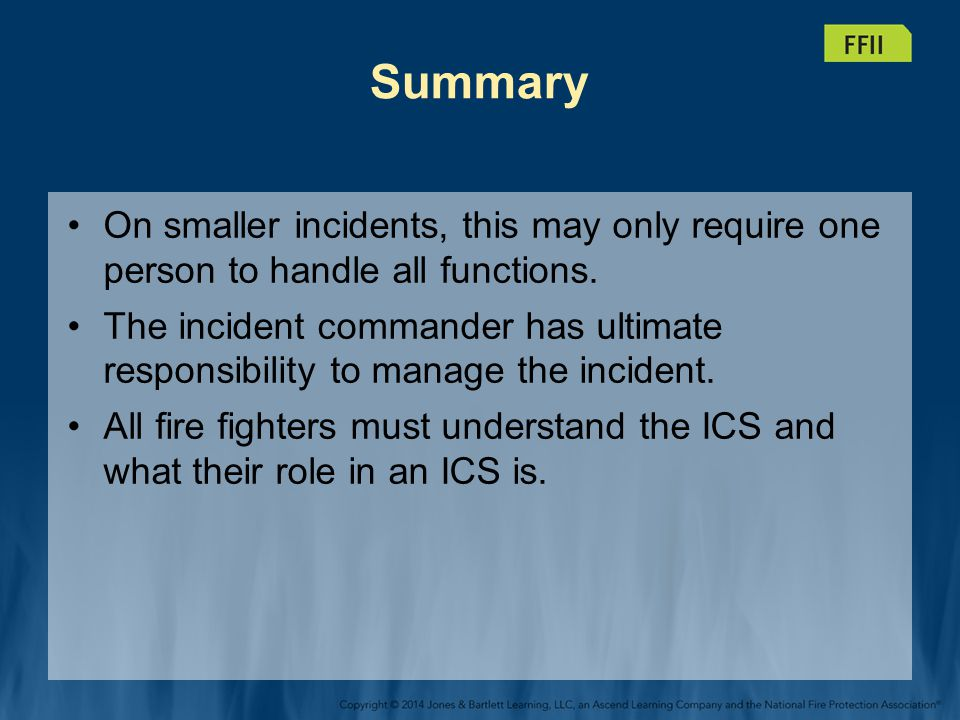 Summary On smaller incidents, this may only require one person to handle all functions.