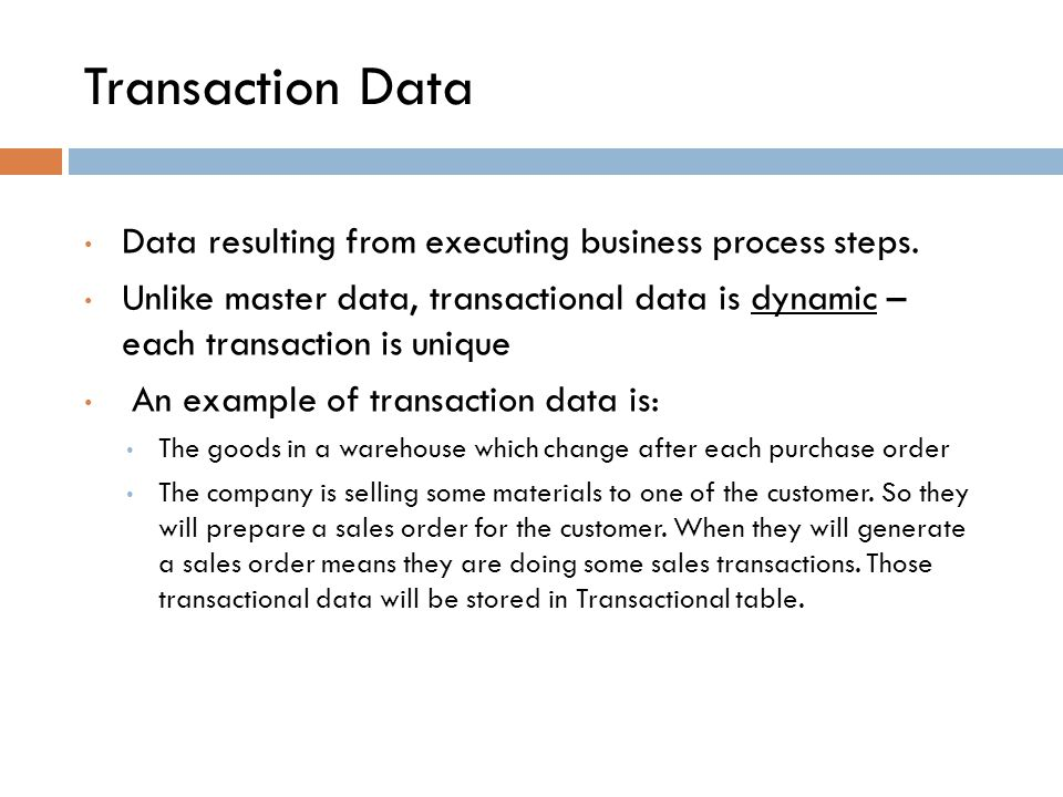 Transaction Data Data resulting from executing business process steps.