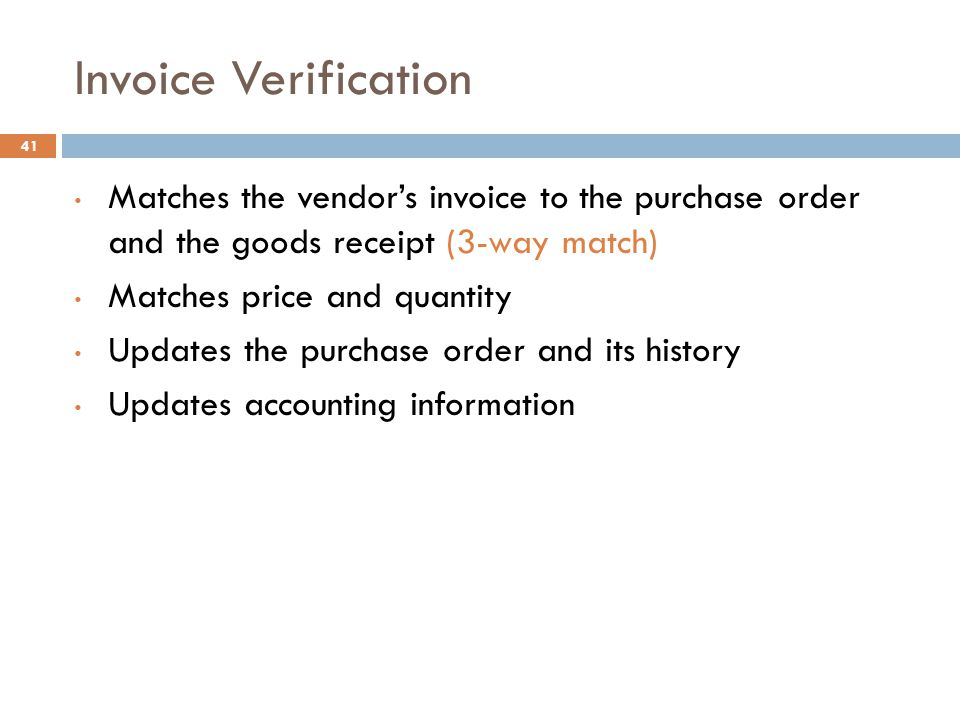 Invoice Verification Matches the vendor's invoice to the purchase order and the goods receipt (3-way match)