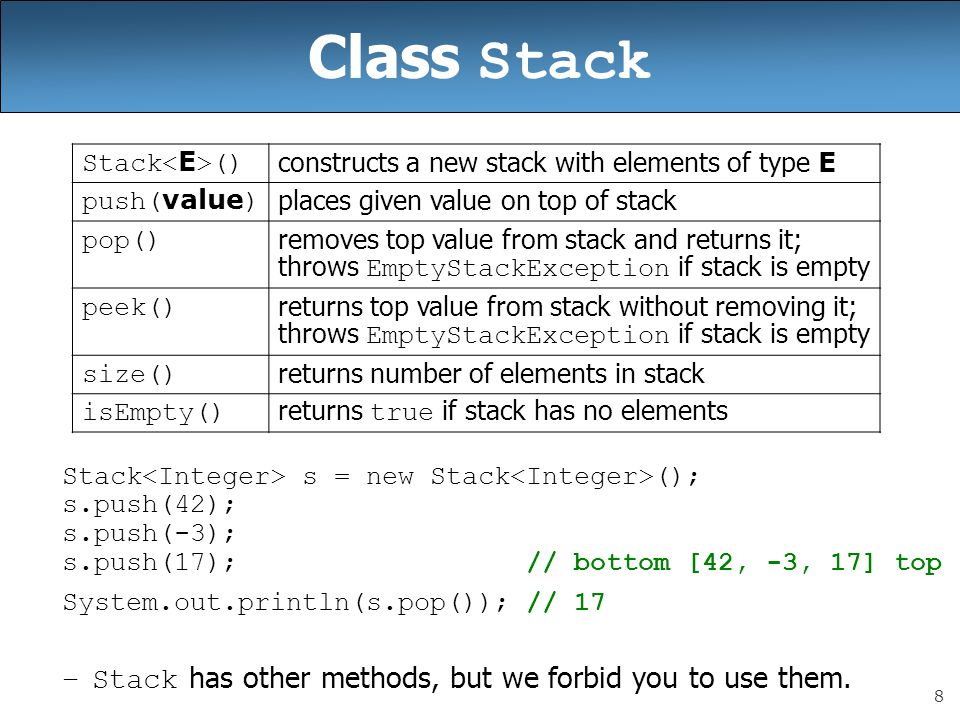 Class Stack Stack has other methods, but we forbid you to use them.
