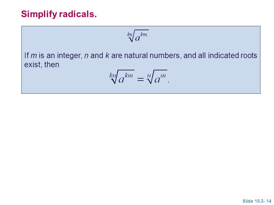 Simplify radicals. If m is an integer, n and k are natural numbers, and all indicated roots exist, then.