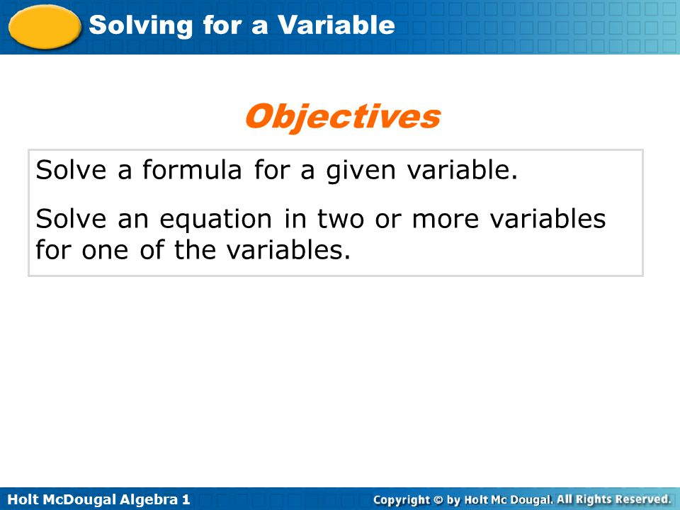 Objectives Solve a formula for a given variable.